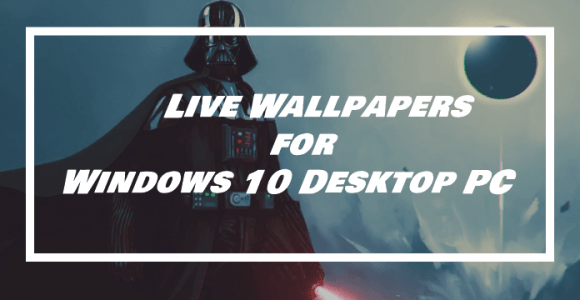 5+ Best Live Wallpapers for Windows 10 Desktop PC  • neoAdviser