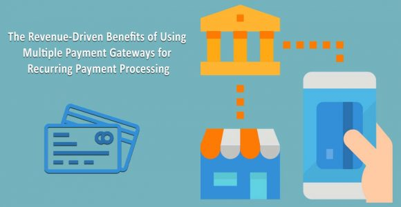 The Revenue-Driven Benefits of Using Multiple Payment Gateways