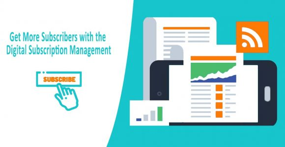 How to Get More Subscribers with the Digital Subscription Management