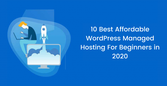10 Best Affordable WordPress Managed Hosting For Beginners
