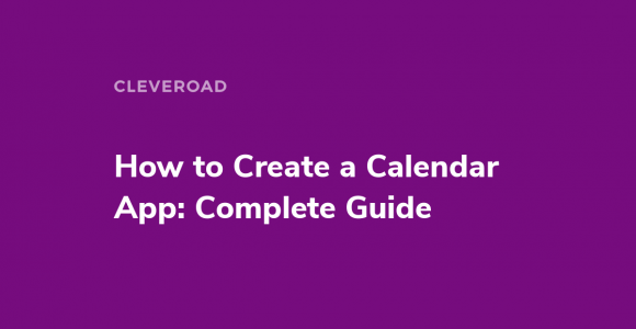 How to Make a Calendar App: Use Cases and Tech Stack