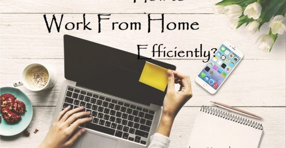 5 Tips to Work from Home Efficiently – Adjusting to Working from Home
