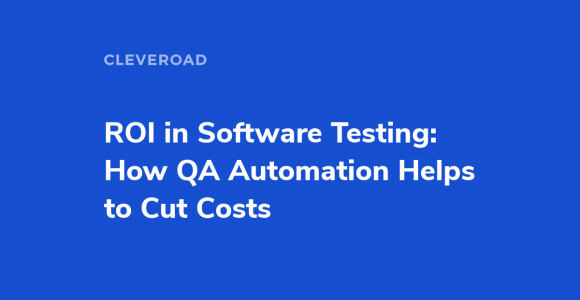 Test Automation ROI: Is QA Automation Effective?