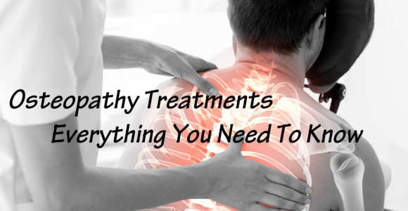 Osteopathy And Osteopathic Treatments: Everything You Need To Know