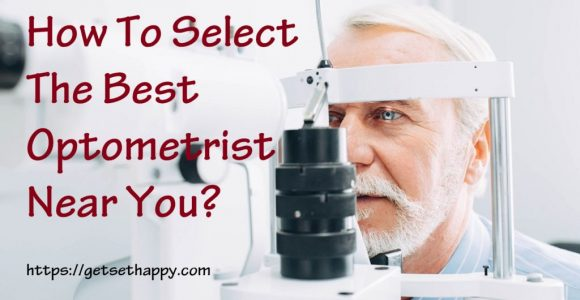 How To Select The Best Optometrist Near You?   GetSetHappy
