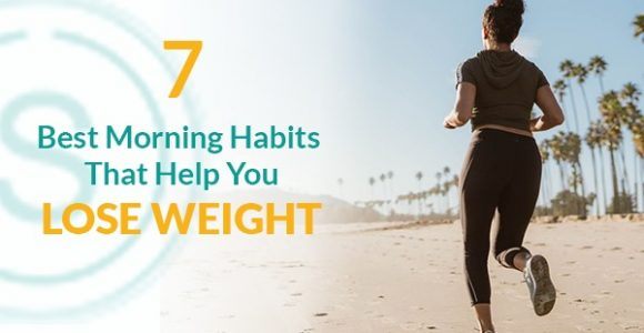 Want to Lose Weight? Follow these 7 Best Morning Habits