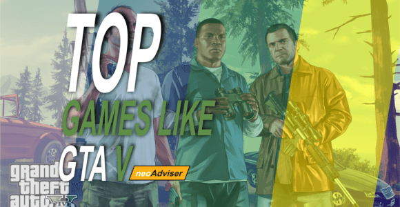 Top 5+ Best Games Like GTA 5 for PC • neoAdviser