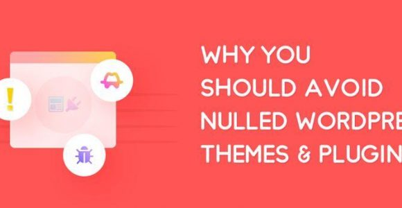 Nulled WordPress Themes and Plugins: How Using Them Can Be Disastrous?