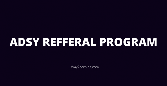 Adsy Referral Program : Earn Cash Up To $1000 Per Month