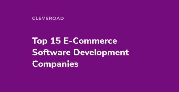 Top 15 E-Commerce Development Companies
