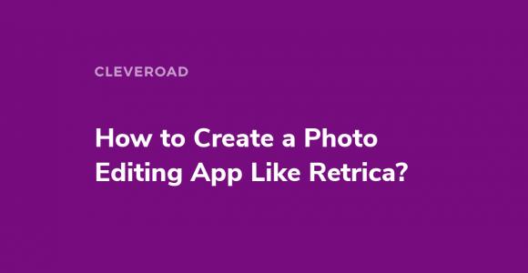 How to Create a Photo Editing App Like Retrica?
