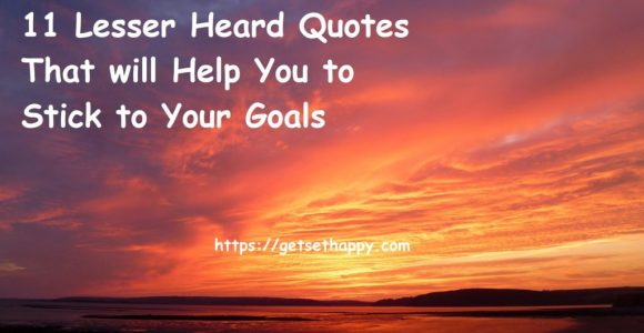 11 Lesser Heard Quotes That will Help You to Stick to Your Goals | GetSetHappy