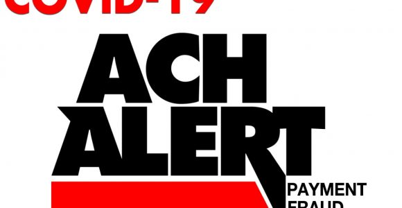 COVID-19 ALERT—ACH Payment Fraud