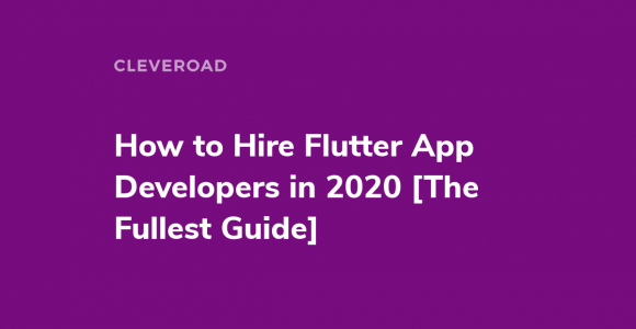How to Hire Flutter App Developers: Responsibilities, Skills, and Hiring Options