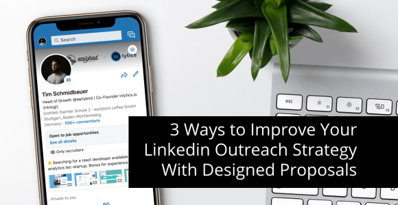 3 WAYS TO IMPROVE YOUR LINKEDIN OUTREACH STRATEGY WITH DESIGNED PROPOSALS