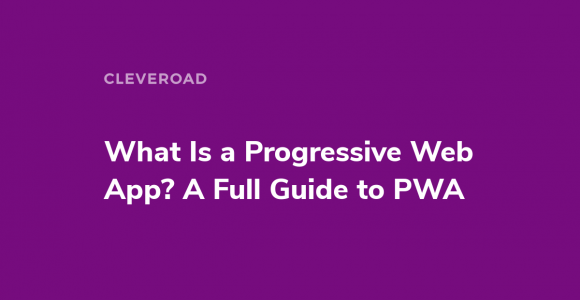 What Is a Progressive Web App? A Full Guide to PWA