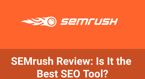 SEMrush Review: Is It the Best SEO Tool?