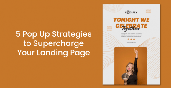 5 Pop Up Strategies to Supercharge Your Landing Page