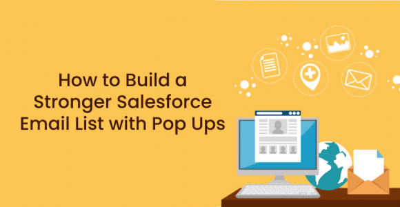 How to Build a Stronger Salesforce Email List with Pop Ups