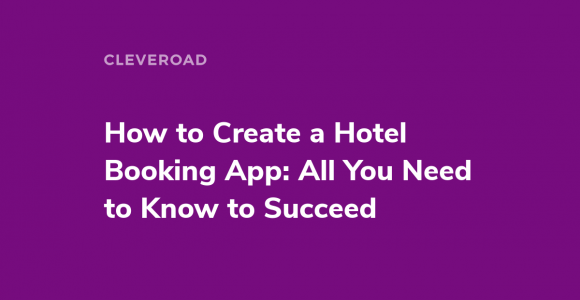 How to Create a Hotel Booking App: All You Need to Know to Succeed
