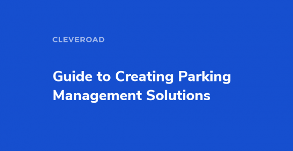 Guide to Creating Parking Management Solutions