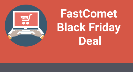 FastComet Black Friday Deal 2020: Get 70% Off [Live]