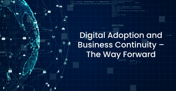 Digital Adoption and Business Continuity – The Way Forward