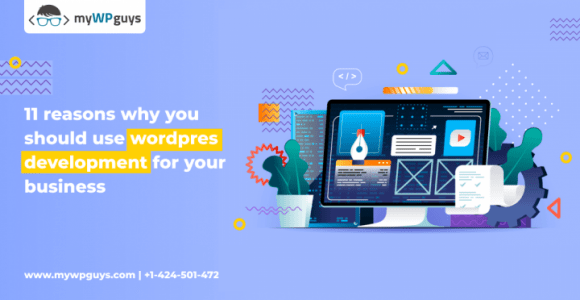 11 Reasons Why To Choose WordPress Development For Your Business?