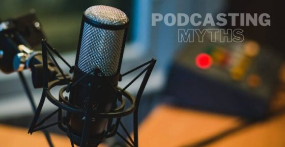 6 Podcasting Myths You Should Stop Believing