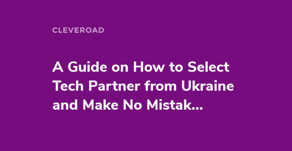 How to Choose a Tech Partner from Ukraine Making No Mistakes [Guide]