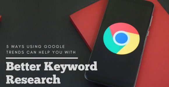 5 ways using google trends can help you with better keyword research