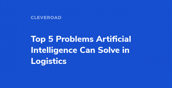 5 Problems AI Solves in Logistics Industry