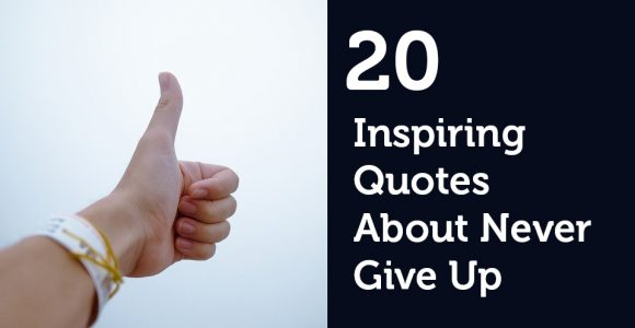 20 Inspiring Quotes About Never Give Up
