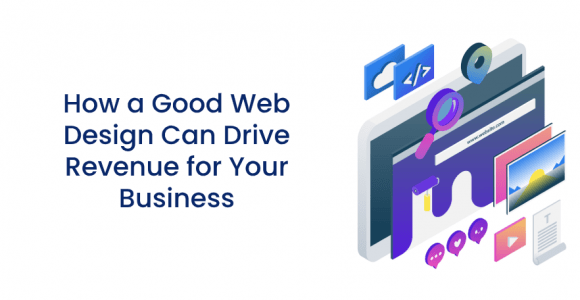 How a Good Web Design Can Drive Revenue for your Business