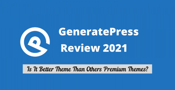 GeneratePress Review 2021: Is It Better Theme Than Others?