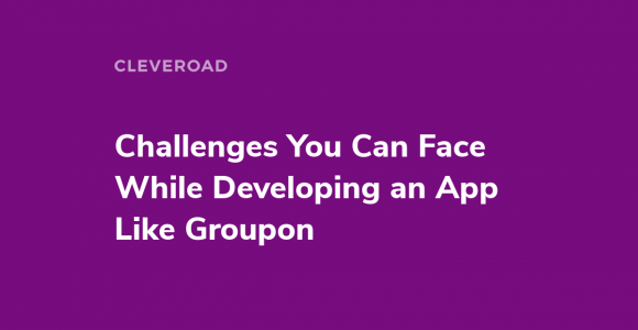 Challenges You Can Face While Developing an App Like Groupon