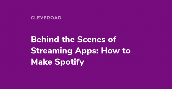 Behind the Scenes of Streaming Apps: How to Make Spotify