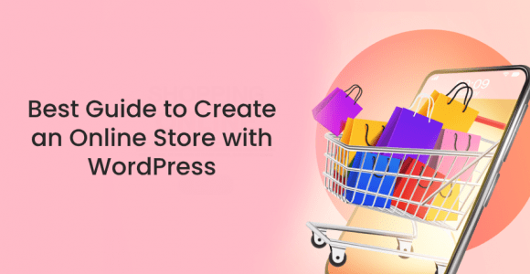 Best Guide to Create an Online Store with WordPress
