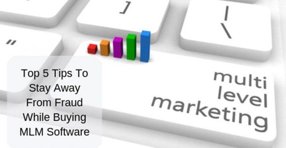 Top 5 Tips To Stay Away From Fraud While Buying MLM Software