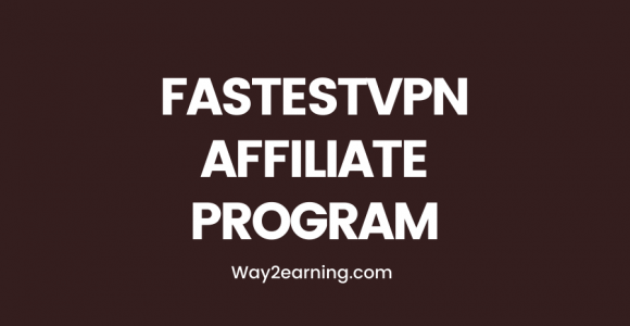FastestVPN Affiliate Program: Recommend And Earn Cash