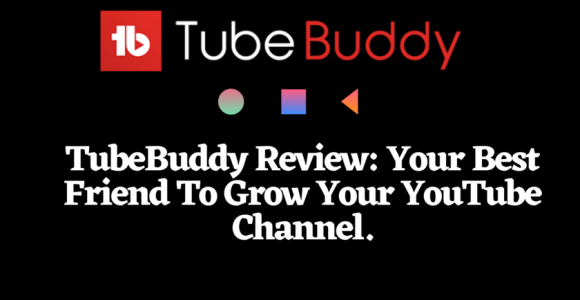 TubeBuddy Review: Your Best Friend To Grow Your YouTube Channel