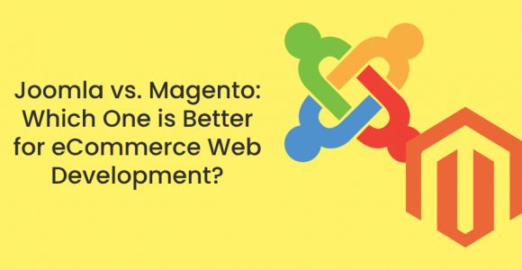 Joomla vs. Magento: Which One is Better for eCommerce Web Development?