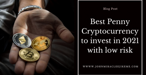 8 Best Penny Cryptocurrency to Invest in 2021 With Low Risk – Johnmiracle Ejikeme