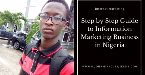Information Marketing Business in Nigeria Secret to 6-7 Figure Income – Johnmiracle Ejikeme