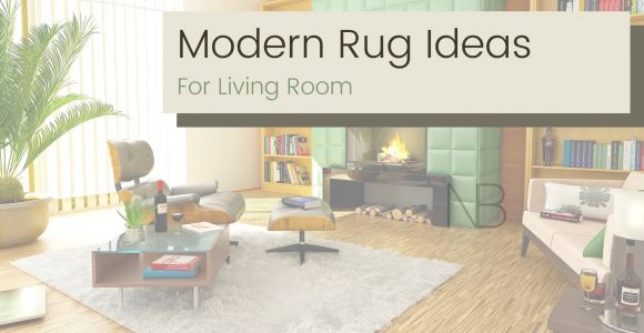 Modern Rug Ideas For Your Living Room