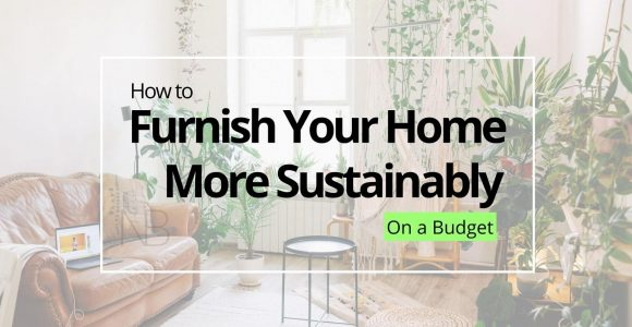 How to Furnish Your Home Sustainably on a Budget