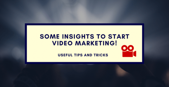 Some Insights To Start Video Marketing!