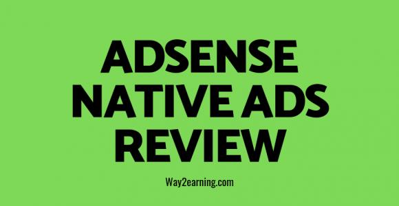 Google Adsense Native Ads Review 2021 : Amazing Guide