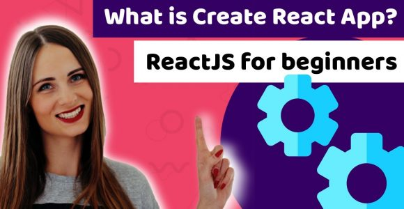 What is Create React App? [ReactJS tutorial for beginners]