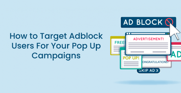 How to Target Adblock Users For Your Pop Up Campaigns